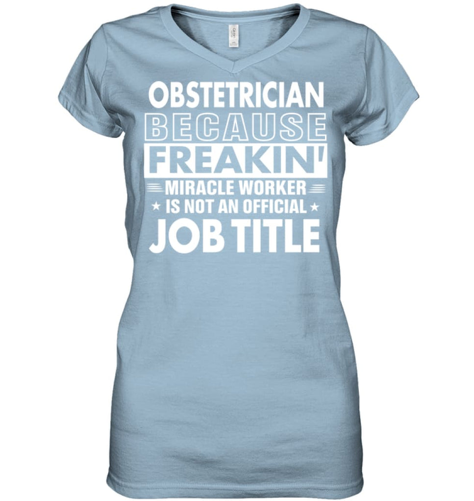 Obstetrician Because Freakin' Miracle Worker Job Title Ladies V-Neck - Hanes Women's Nano-T V-Neck / Light Blue / S -