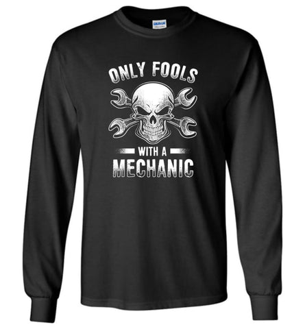 Only Fools With A Mechanic Shirt - Long Sleeve T-Shirt - Black / M
