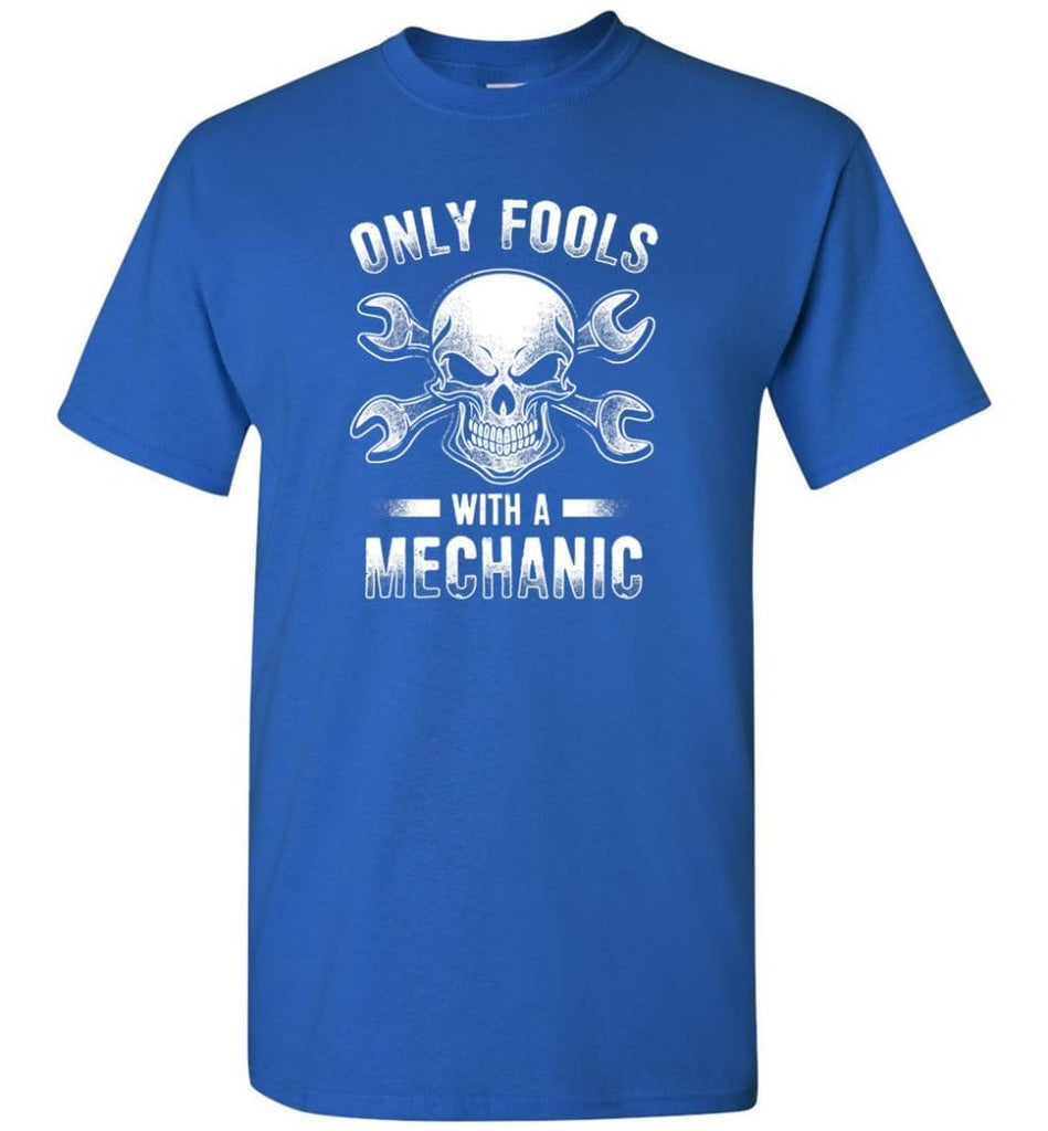 Only Fools With A Mechanic Shirt - Short Sleeve T-Shirt - Royal / S