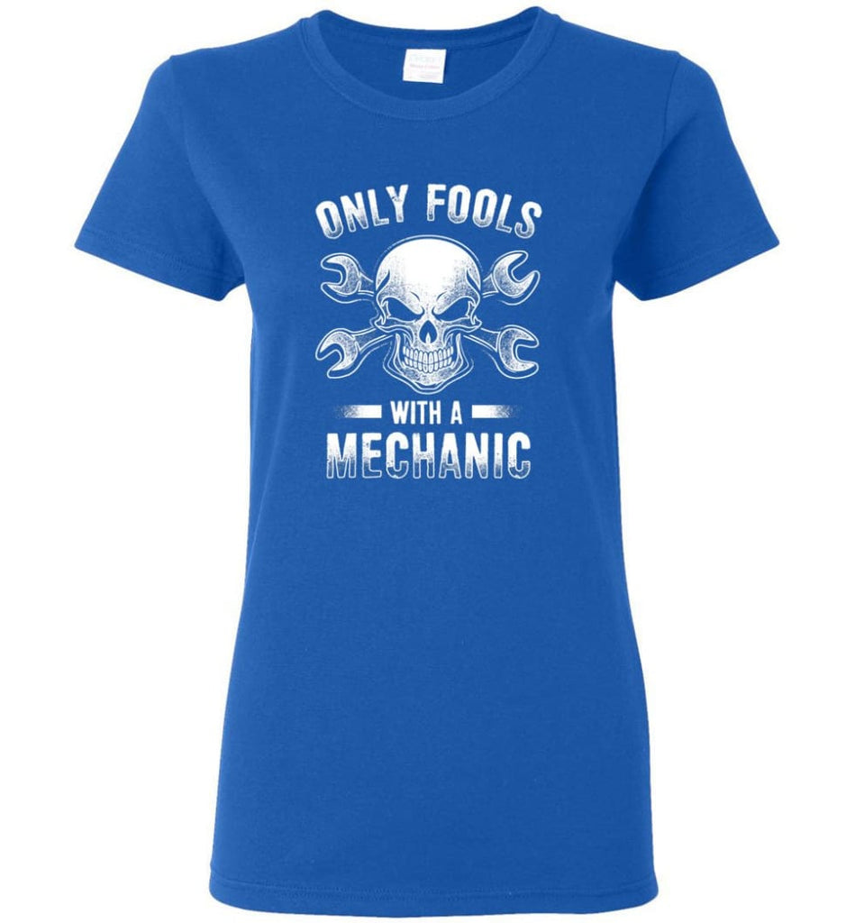 Only Fools With A Mechanic Shirt Women Tee - Royal / M