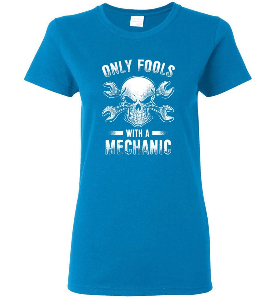 Only Fools With A Mechanic Shirt Women Tee - Sapphire / M