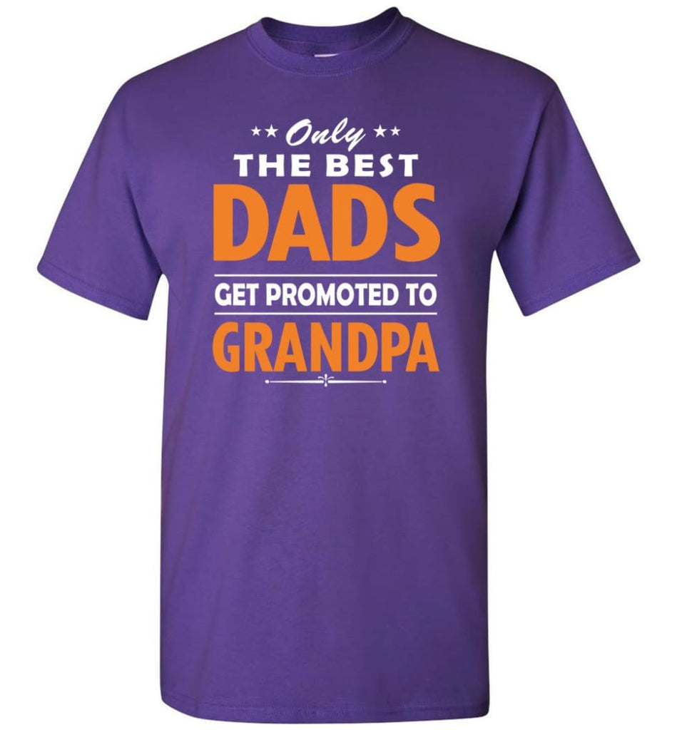 Only The Best Dad Get Promoted To Grandpa T-Shirt - Purple / S
