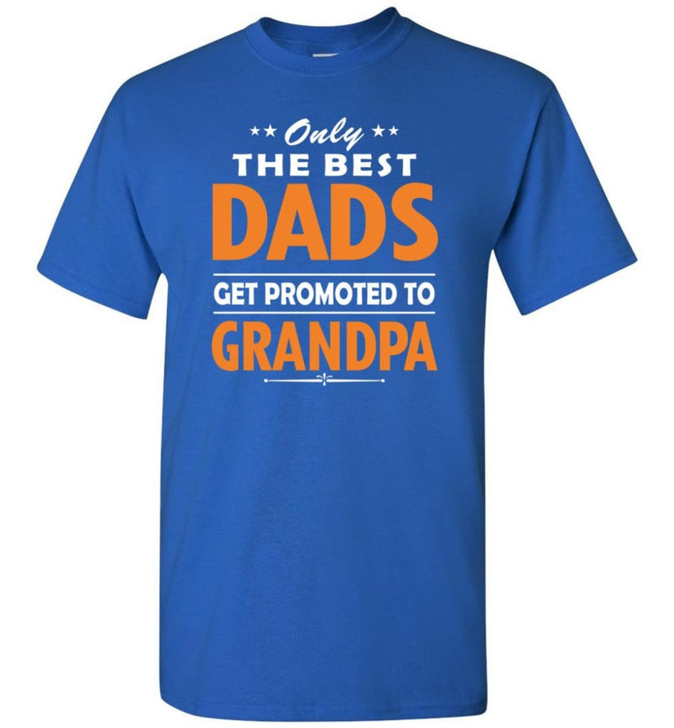 Only The Best Dad Get Promoted To Grandpa T-Shirt - Royal / S