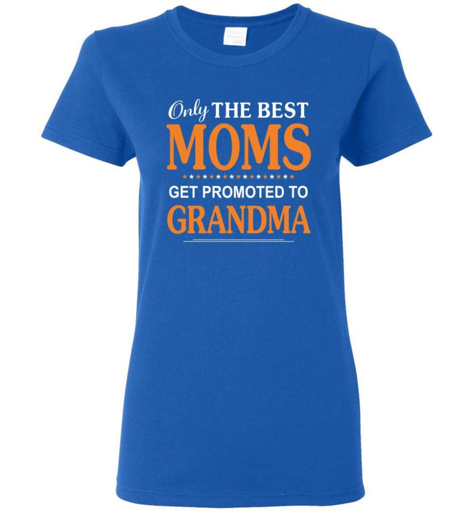 Only The Best Mom Get Promoted To Grandma Women Tee - Royal / M