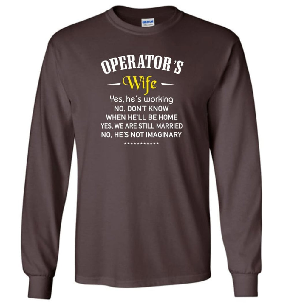 Operator's Wife Shirt Funny Gift For Operator's Wife Long Sleeve T-Shirt - Dark Chocolate / M