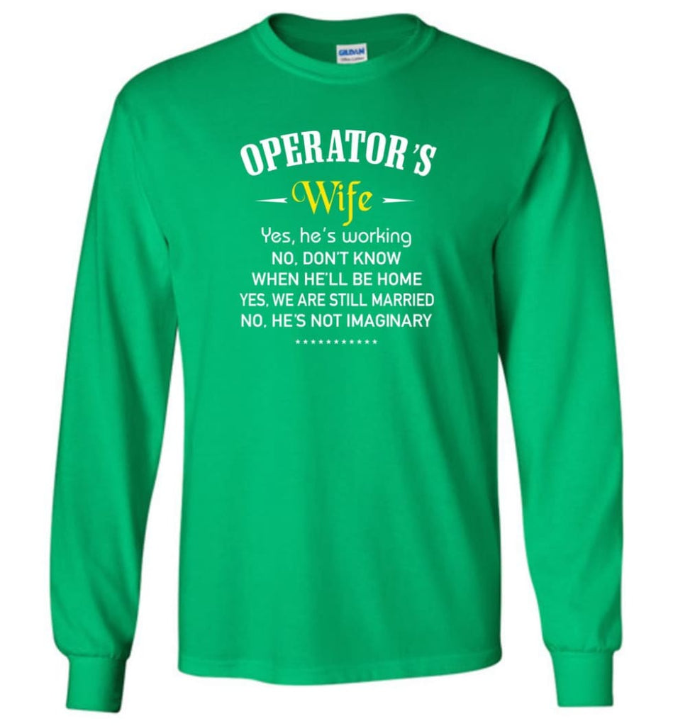Operator's Wife Shirt Funny Gift For Operator's Wife Long Sleeve T-Shirt - Irish Green / M