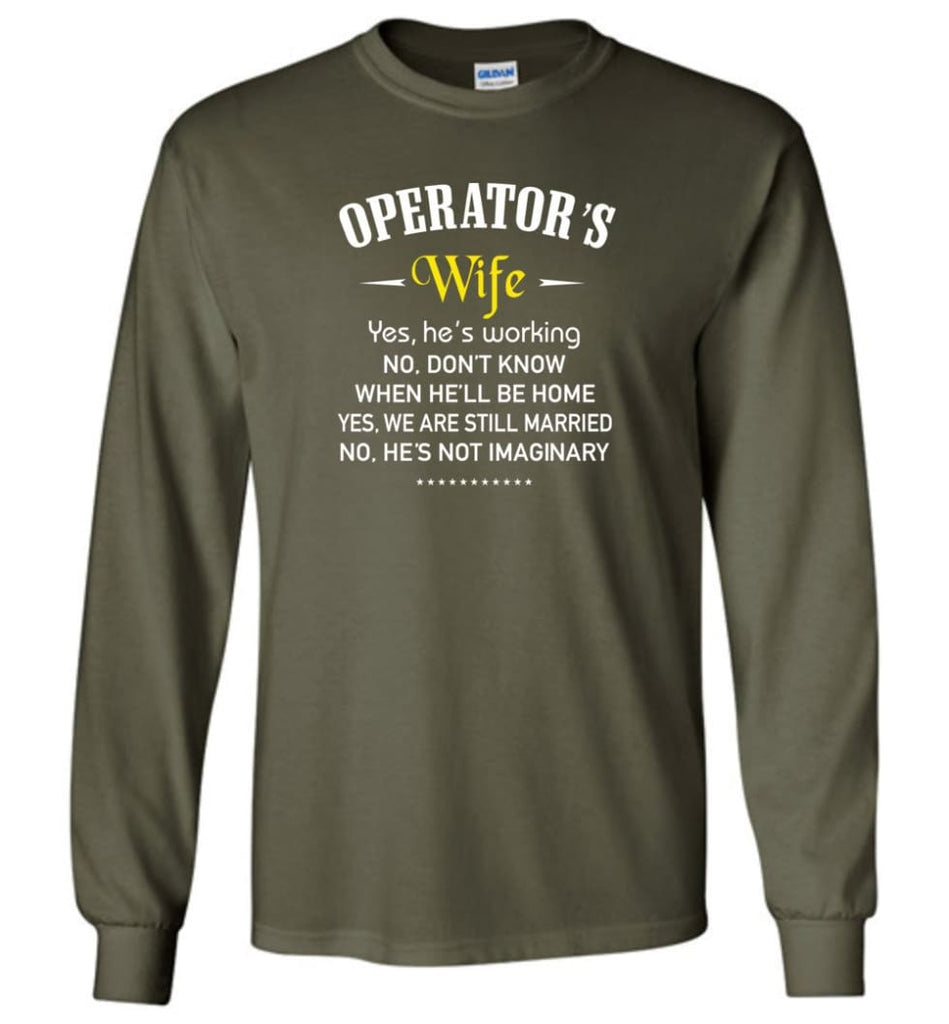 Operator's Wife Shirt Funny Gift For Operator's Wife Long Sleeve T-Shirt - Military Green / M