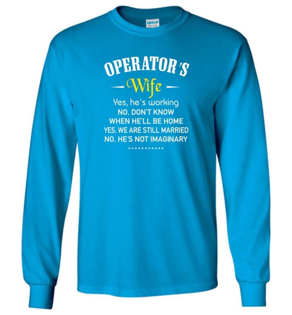 Operator's Wife Shirt Funny Gift For Operator's Wife Long Sleeve T-Shirt - Sapphire / M