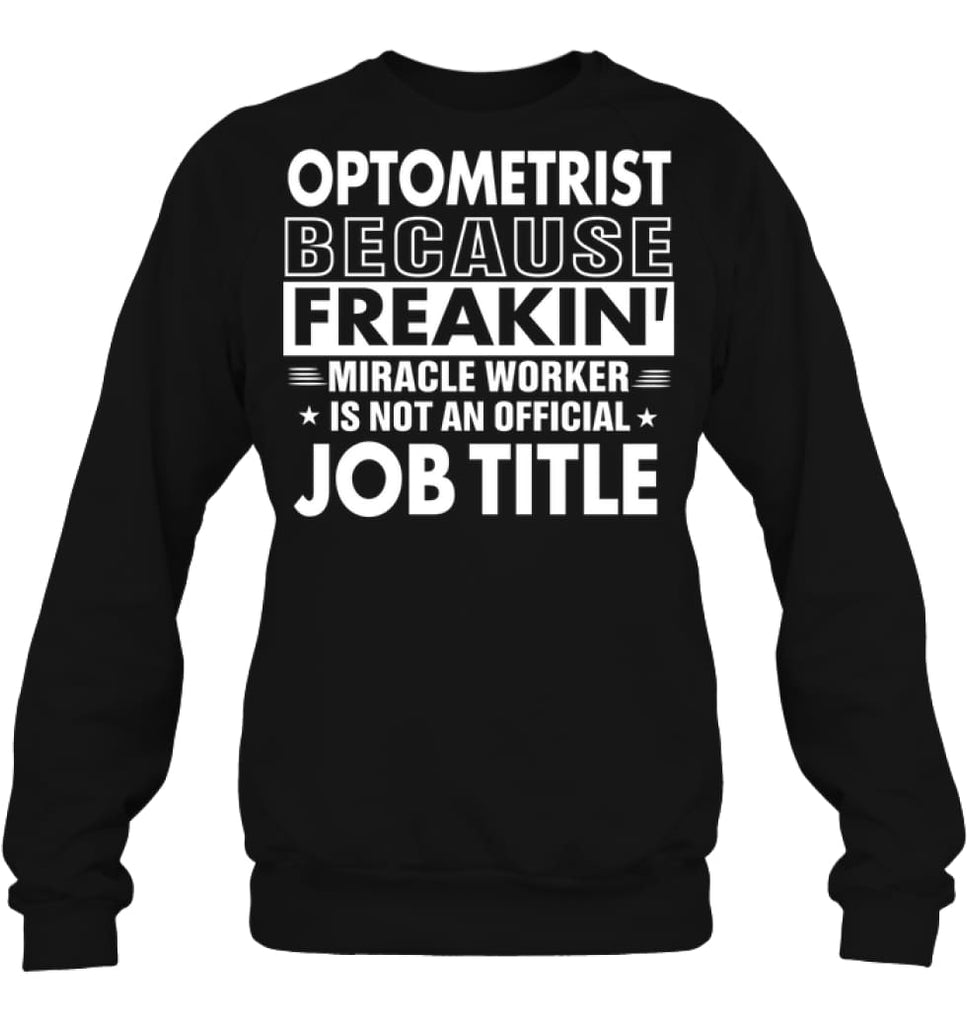Optometrist Because Freakin' Miracle Worker Job Title Sweatshirt - Hanes Unisex Crewneck Sweatshirt / Black / S -
