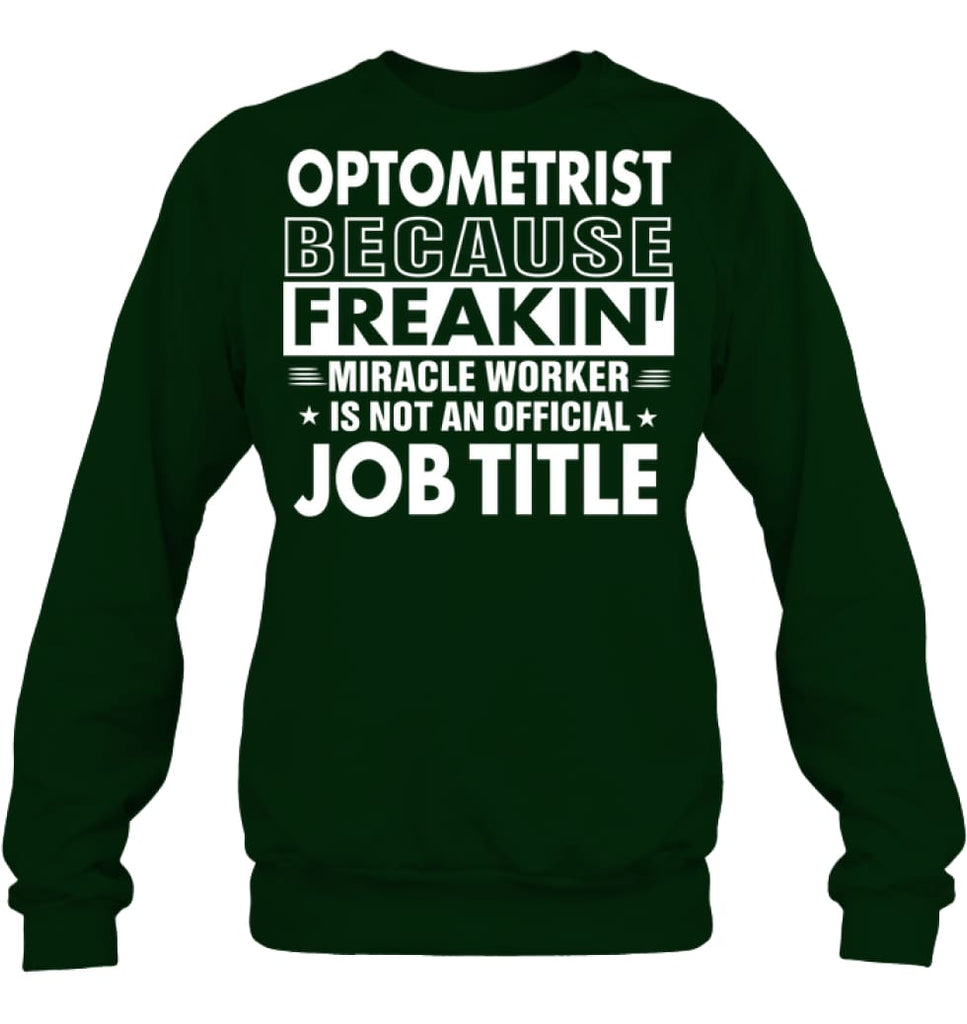 Optometrist Because Freakin' Miracle Worker Job Title Sweatshirt - Hanes Unisex Crewneck Sweatshirt / Deep Forest / S -