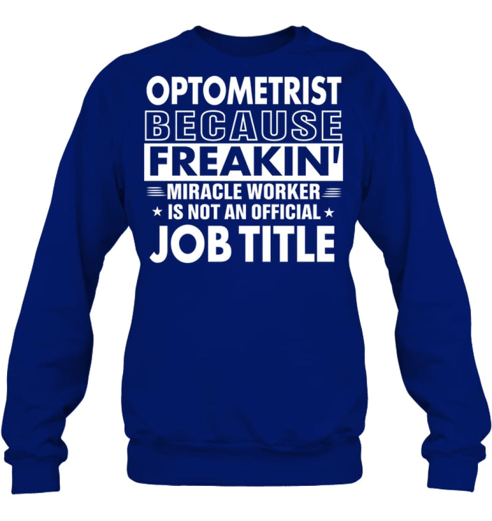 Optometrist Because Freakin' Miracle Worker Job Title Sweatshirt - Hanes Unisex Crewneck Sweatshirt / Deep Royal / S -
