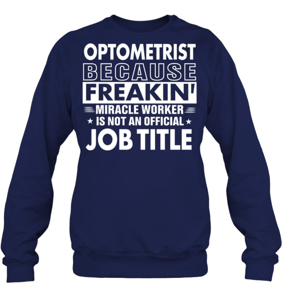 Optometrist Because Freakin' Miracle Worker Job Title Sweatshirt - Hanes Unisex Crewneck Sweatshirt / Navy / S - Apparel
