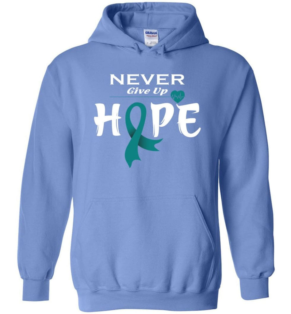 Ovarian Cancer Awareness Never Give Up Hope Hoodie - Carolina Blue / M