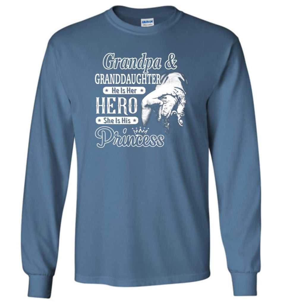 Papa and Granddaughter He Is Hero She Is Princess Shirt - Long Sleeve T-Shirt - Indigo Blue / M