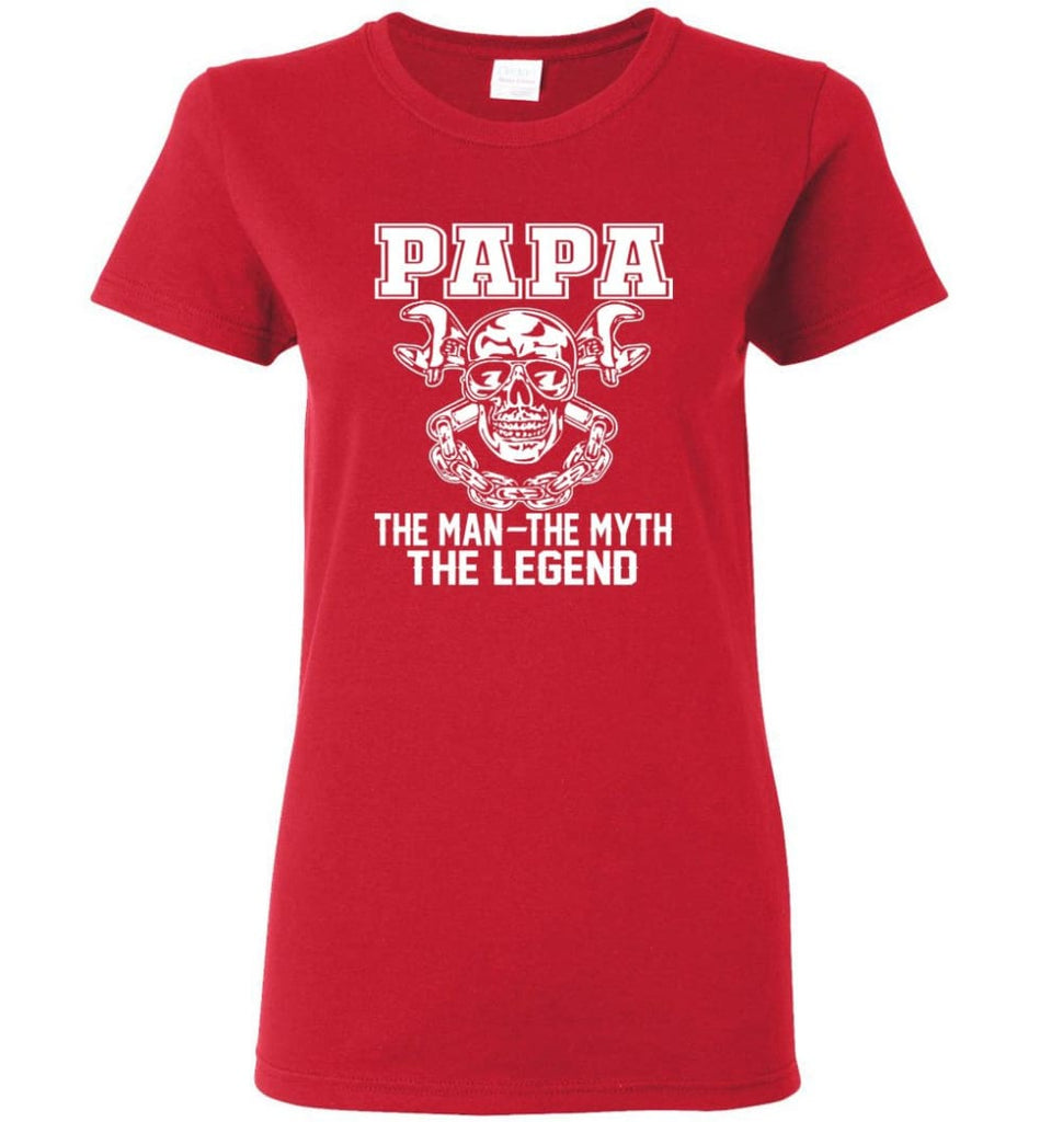 Papa Legend Shirt The Man The Myth The Legend Women Tee - Red / M