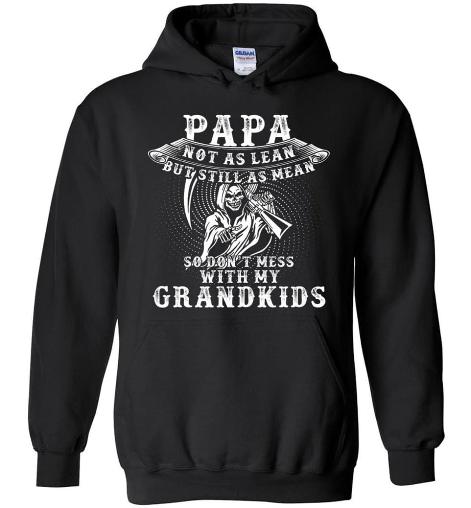 Papa Not As Lean But Don't Mess Whith My Grandkids Hoodie - Black / M