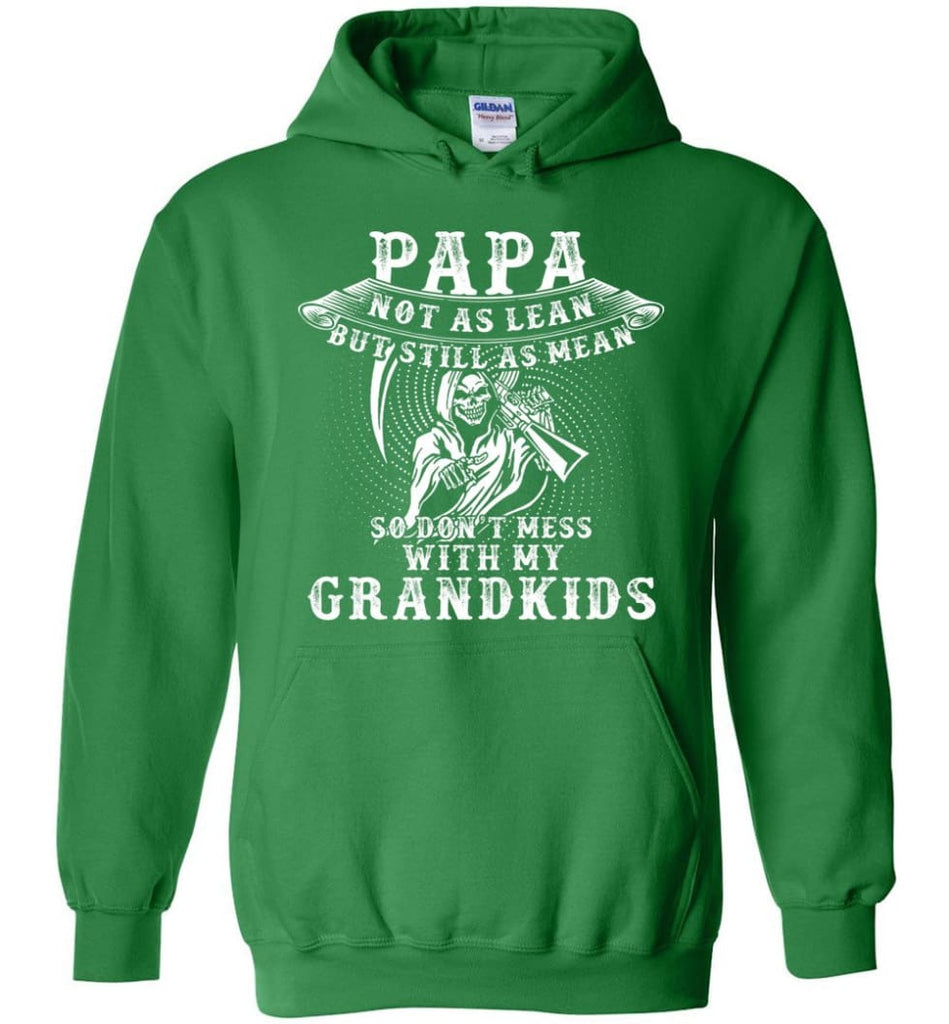 Papa Not As Lean But Don't Mess Whith My Grandkids Hoodie - Irish Green / M