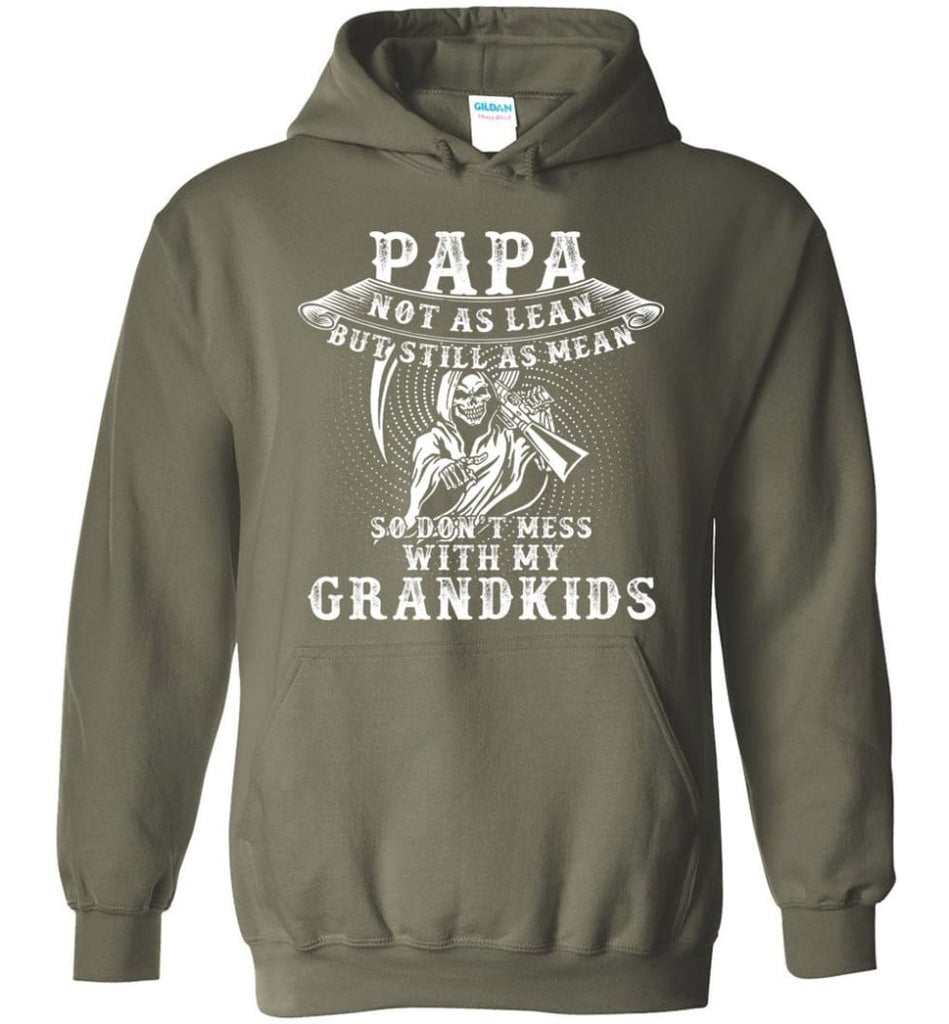 Papa Not As Lean But Don't Mess Whith My Grandkids Hoodie - Military Green / M
