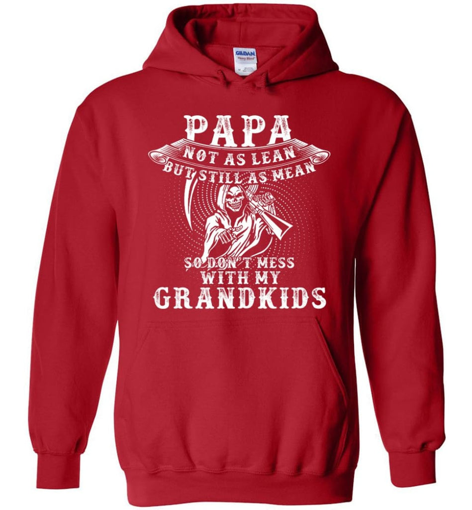 Papa Not As Lean But Don't Mess Whith My Grandkids Hoodie - Red / M