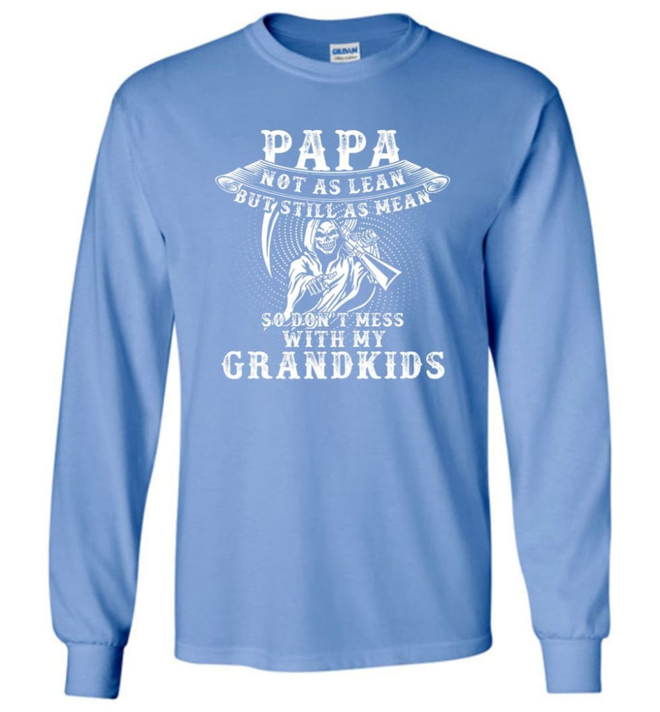 Papa Not As Lean But Don't Mess Whith My Grandkids Long Sleeve T-Shirt - Carolina Blue / M