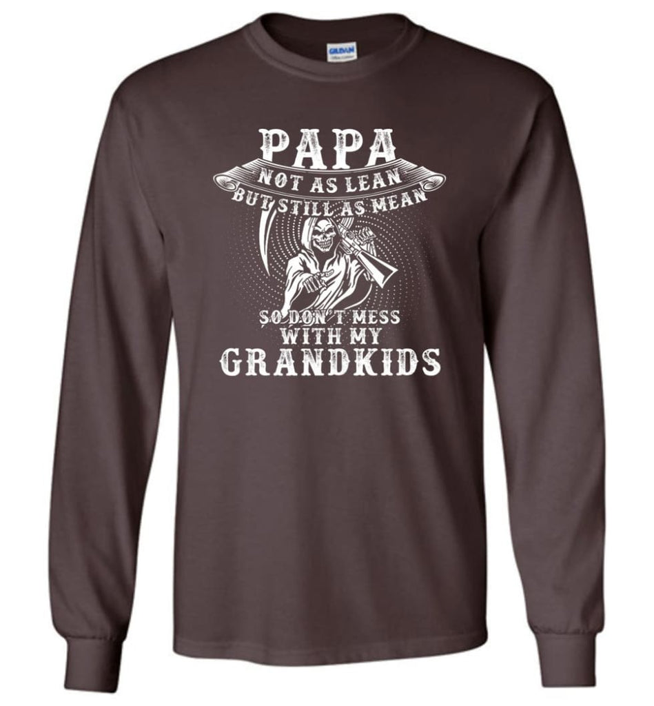 Papa Not As Lean But Don't Mess Whith My Grandkids Long Sleeve T-Shirt - Dark Chocolate / M