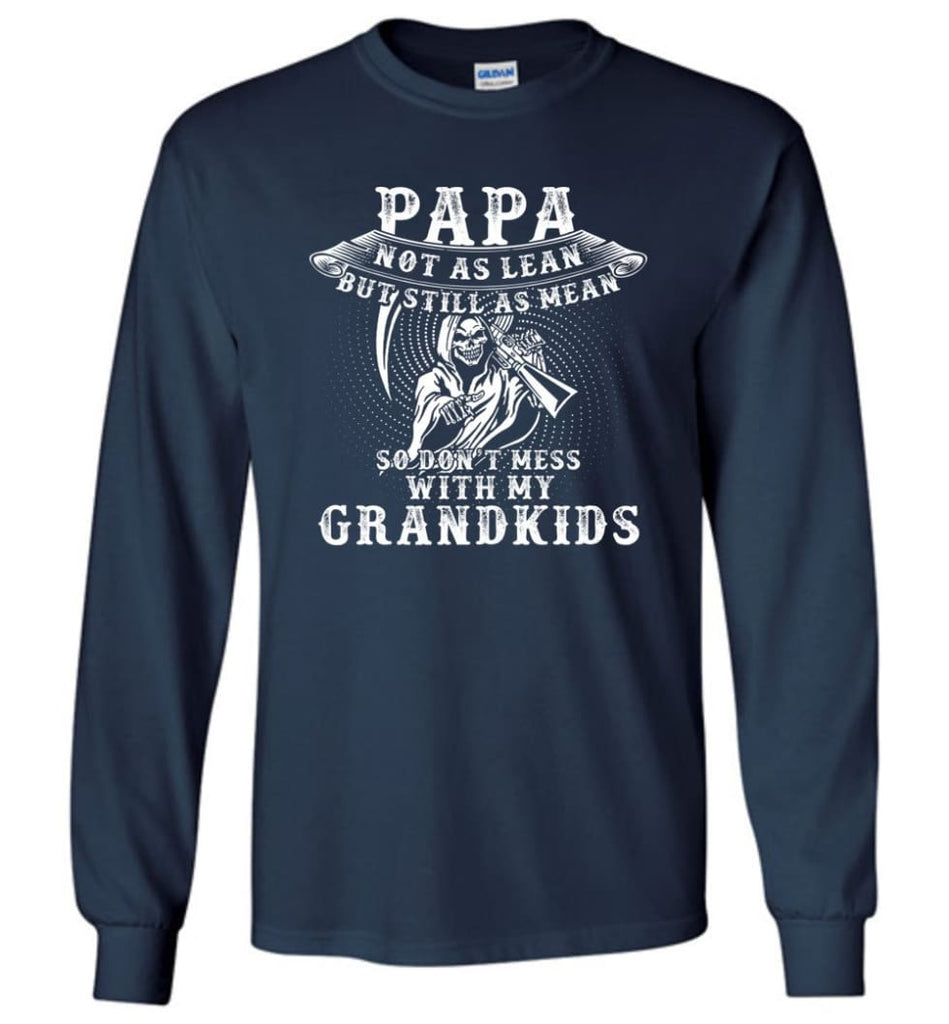 Papa Not As Lean But Don't Mess Whith My Grandkids Long Sleeve T-Shirt - Navy / M