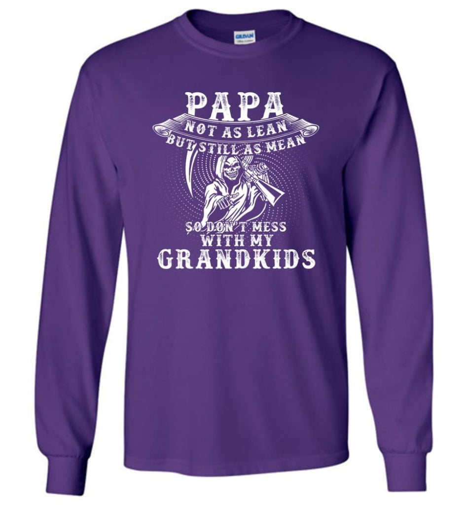 Papa Not As Lean But Don't Mess Whith My Grandkids Long Sleeve T-Shirt - Purple / M