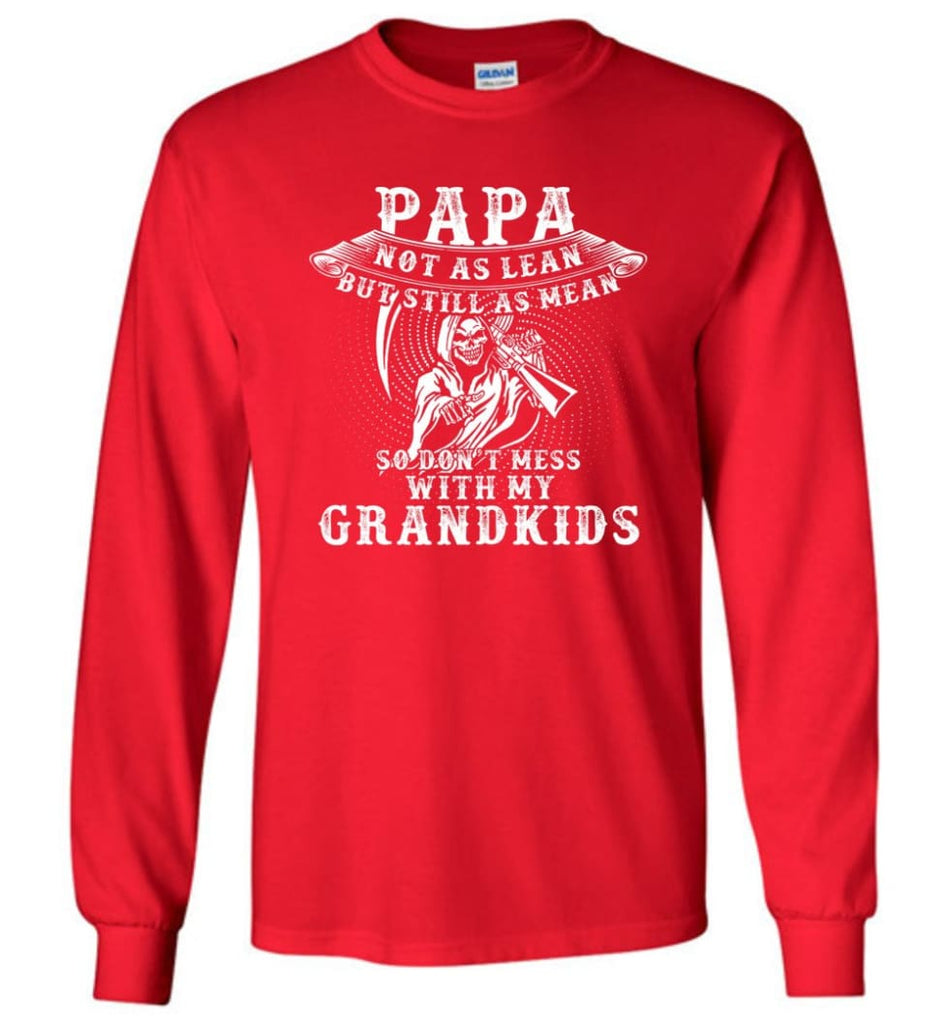 Papa Not As Lean But Don't Mess Whith My Grandkids Long Sleeve T-Shirt - Red / M