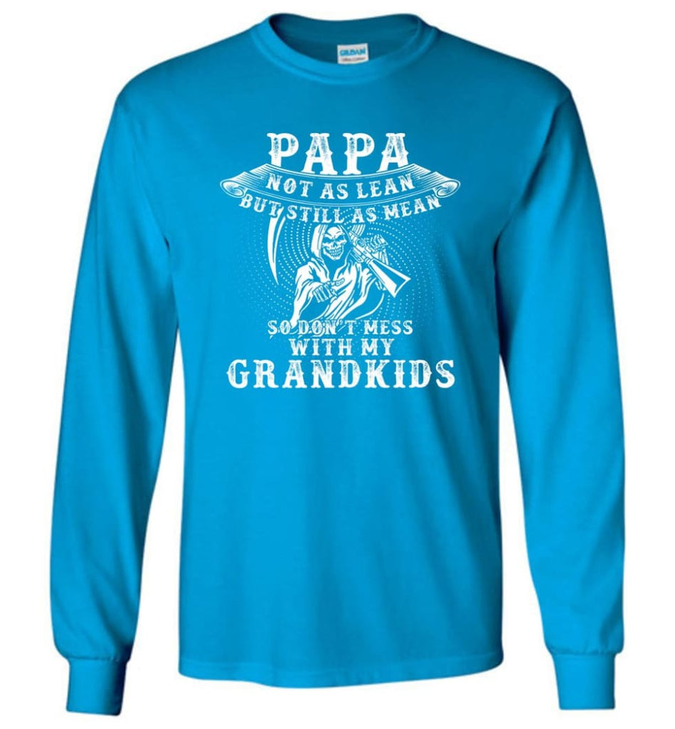 Papa Not As Lean But Don't Mess Whith My Grandkids Long Sleeve T-Shirt - Sapphire / M