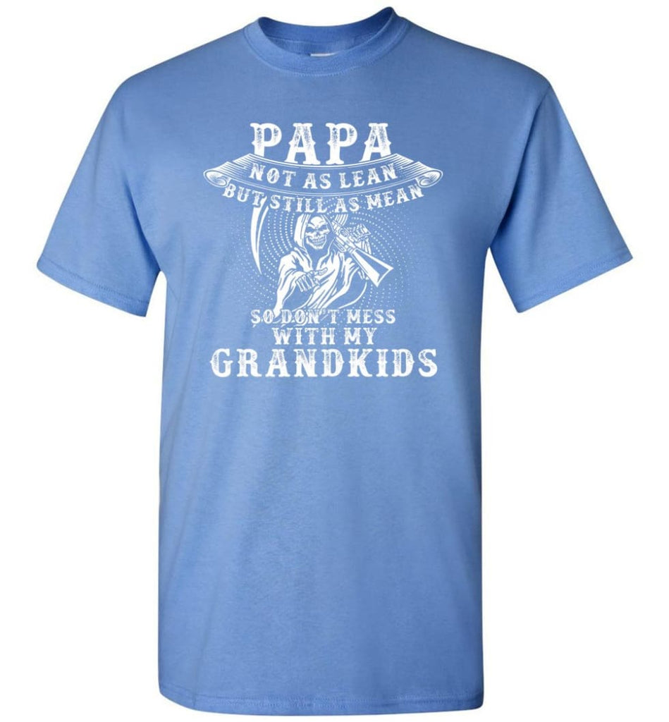 Papa Not As Lean But Don't Mess Whith My Grandkids T-Shirt - Carolina Blue / S