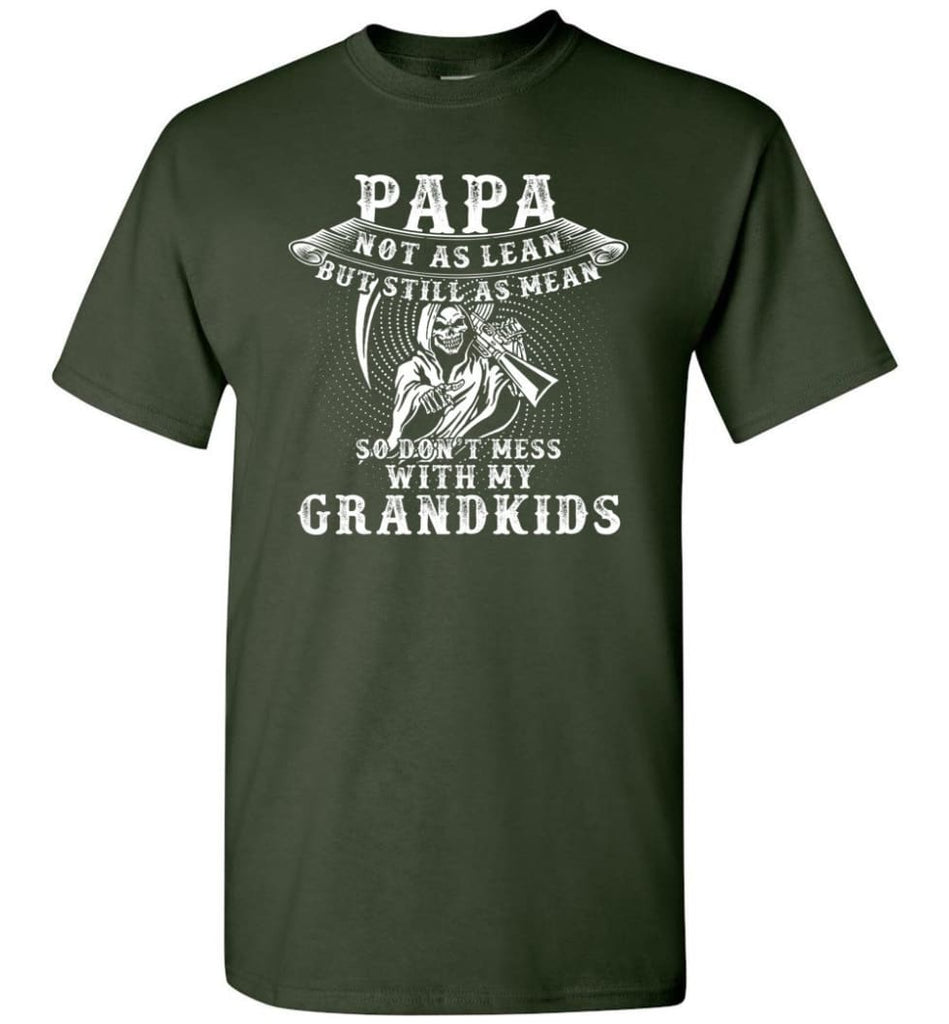 Papa Not As Lean But Don't Mess Whith My Grandkids T-Shirt - Forest Green / S