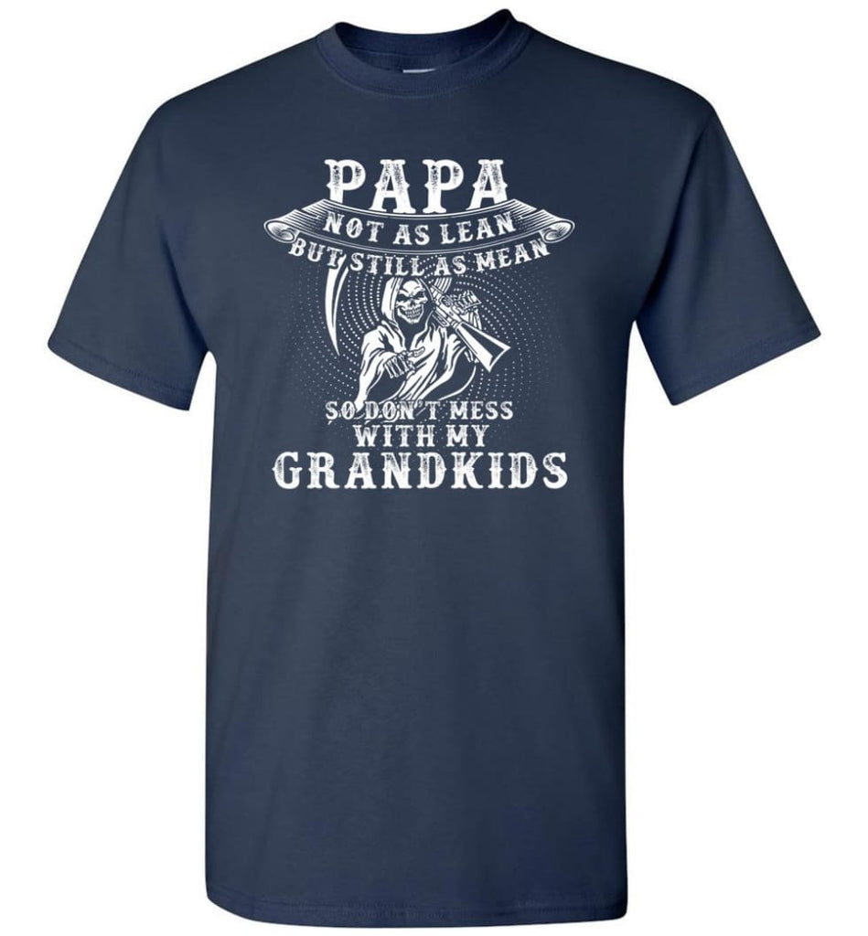 Papa Not As Lean But Don't Mess Whith My Grandkids T-Shirt - Navy / S