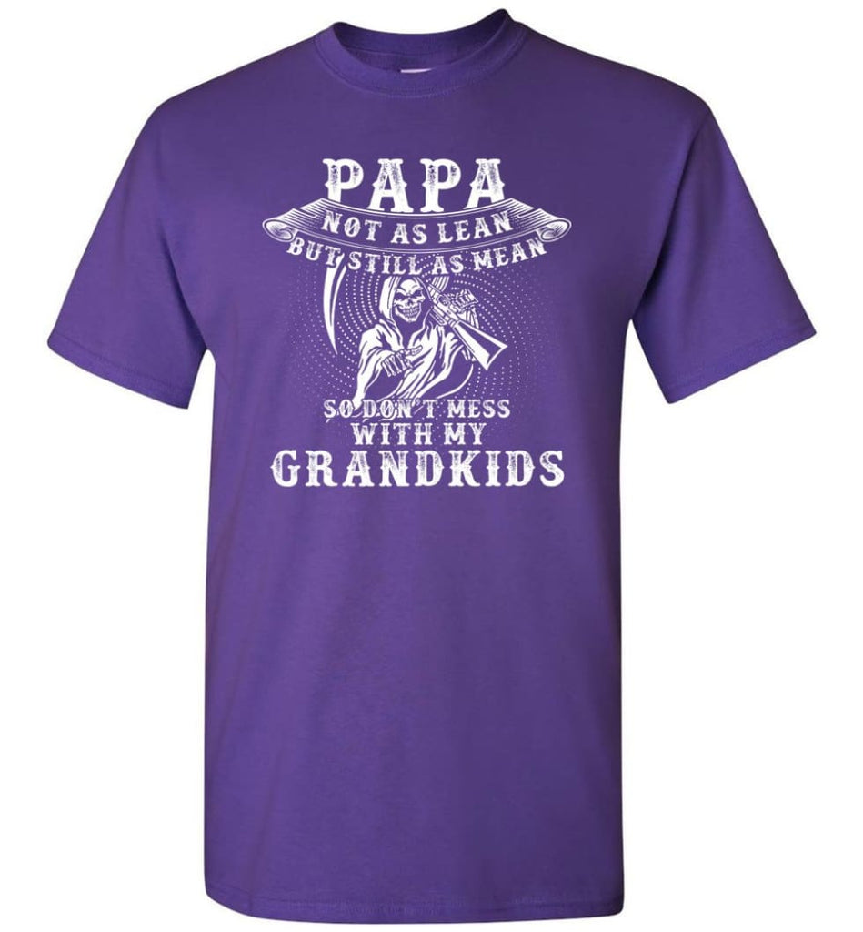 Papa Not As Lean But Don't Mess Whith My Grandkids T-Shirt - Purple / S