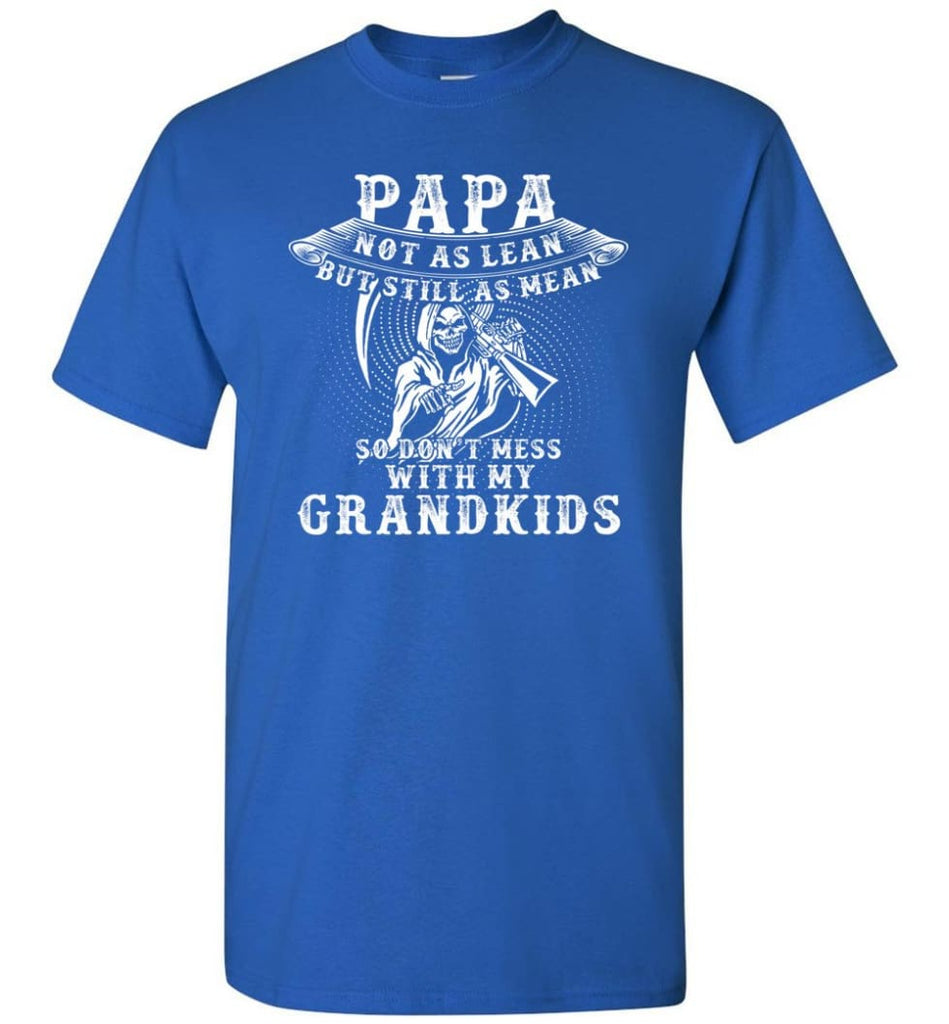 Papa Not As Lean But Don't Mess Whith My Grandkids T-Shirt - Royal / S