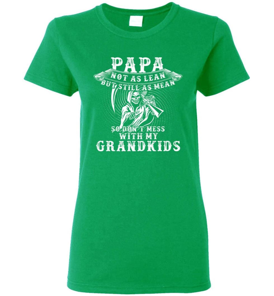 Papa Not As Lean But Don't Mess Whith My Grandkids Women Tee - Irish Green / M
