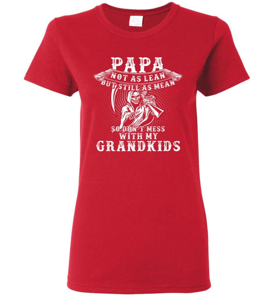 Papa Not As Lean But Don't Mess Whith My Grandkids Women Tee - Red / M