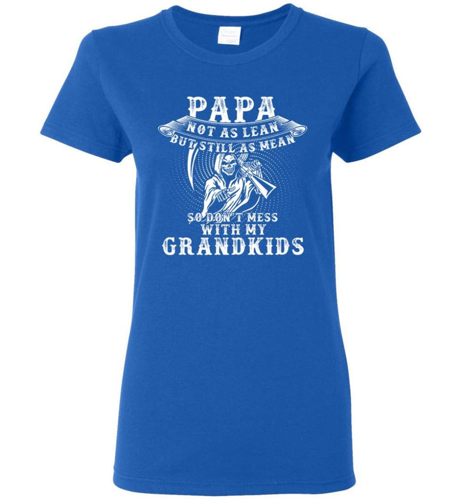 Papa Not As Lean But Don't Mess Whith My Grandkids Women Tee - Royal / M