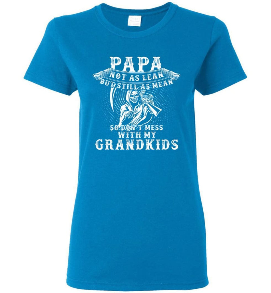 Papa Not As Lean But Don't Mess Whith My Grandkids Women Tee - Sapphire / M