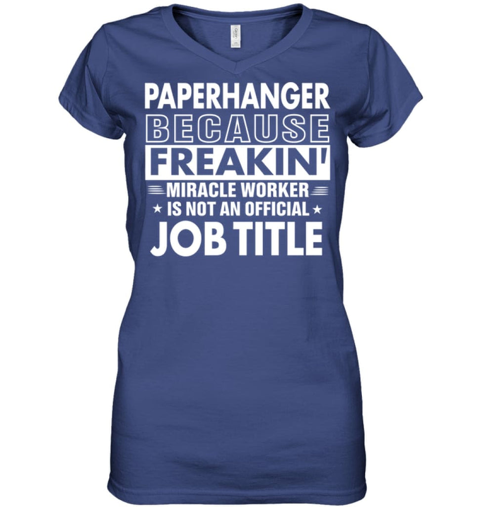 Paperhanger Because Freakin' Miracle Worker Job Title Ladies V-Neck - Apparel