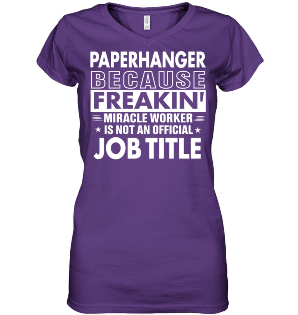 Paperhanger Because Freakin' Miracle Worker Job Title Ladies V-Neck - Hanes Women's Nano-T V-Neck / Purple / L - Apparel