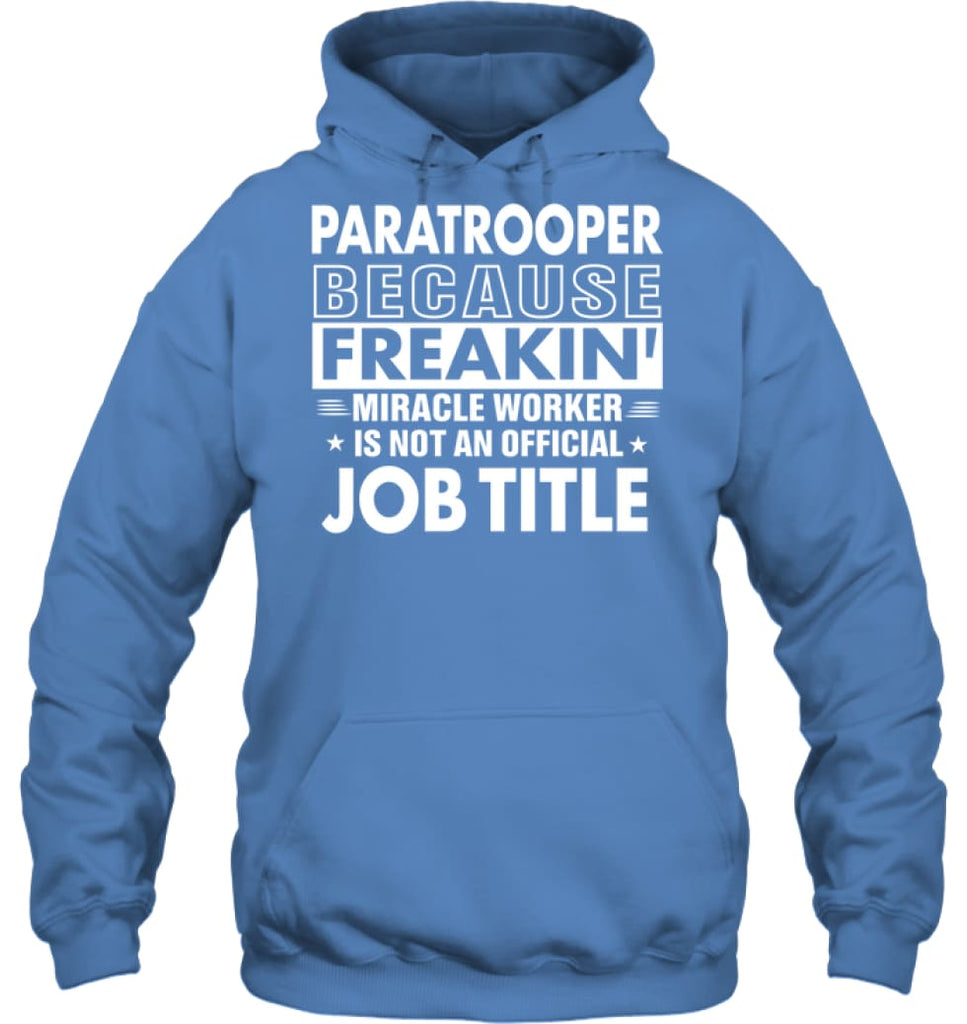 Paratrooper Because Freakin' Miracle Worker Job Title Hoodie - Gildan 8oz. Heavy Blend Hoodie / Carolina Blue / S -