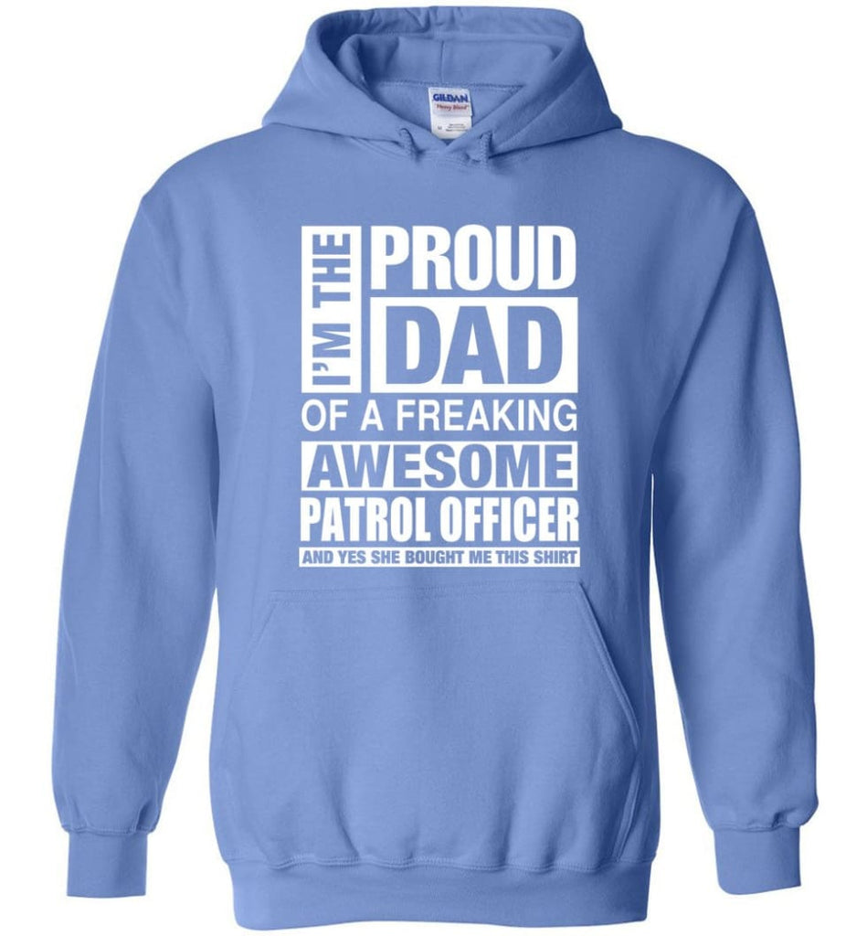 PATROL OFFICER Dad Shirt Proud Dad Of Awesome and She Bought Me This - Hoodie - Carolina Blue / M