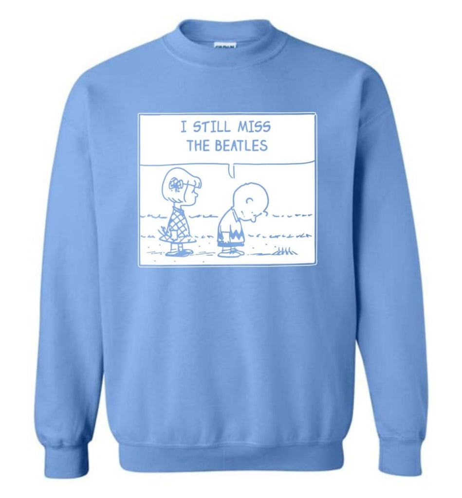 Peanuts Beatles T Shirt Charlie Brown I Still Miss The Beatles Sweatshirt - Carolina Blue / M