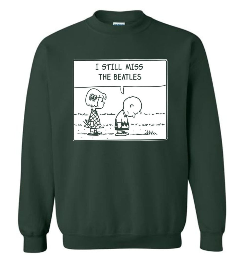 Peanuts Beatles T Shirt Charlie Brown I Still Miss The Beatles Sweatshirt - Forest Green / M