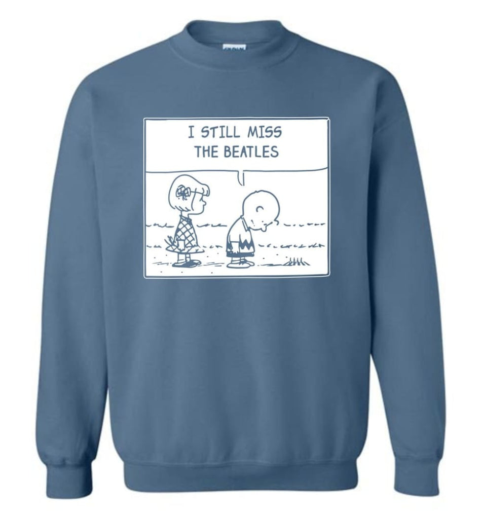 Peanuts Beatles T Shirt Charlie Brown I Still Miss The Beatles Sweatshirt - Indigo Blue / M