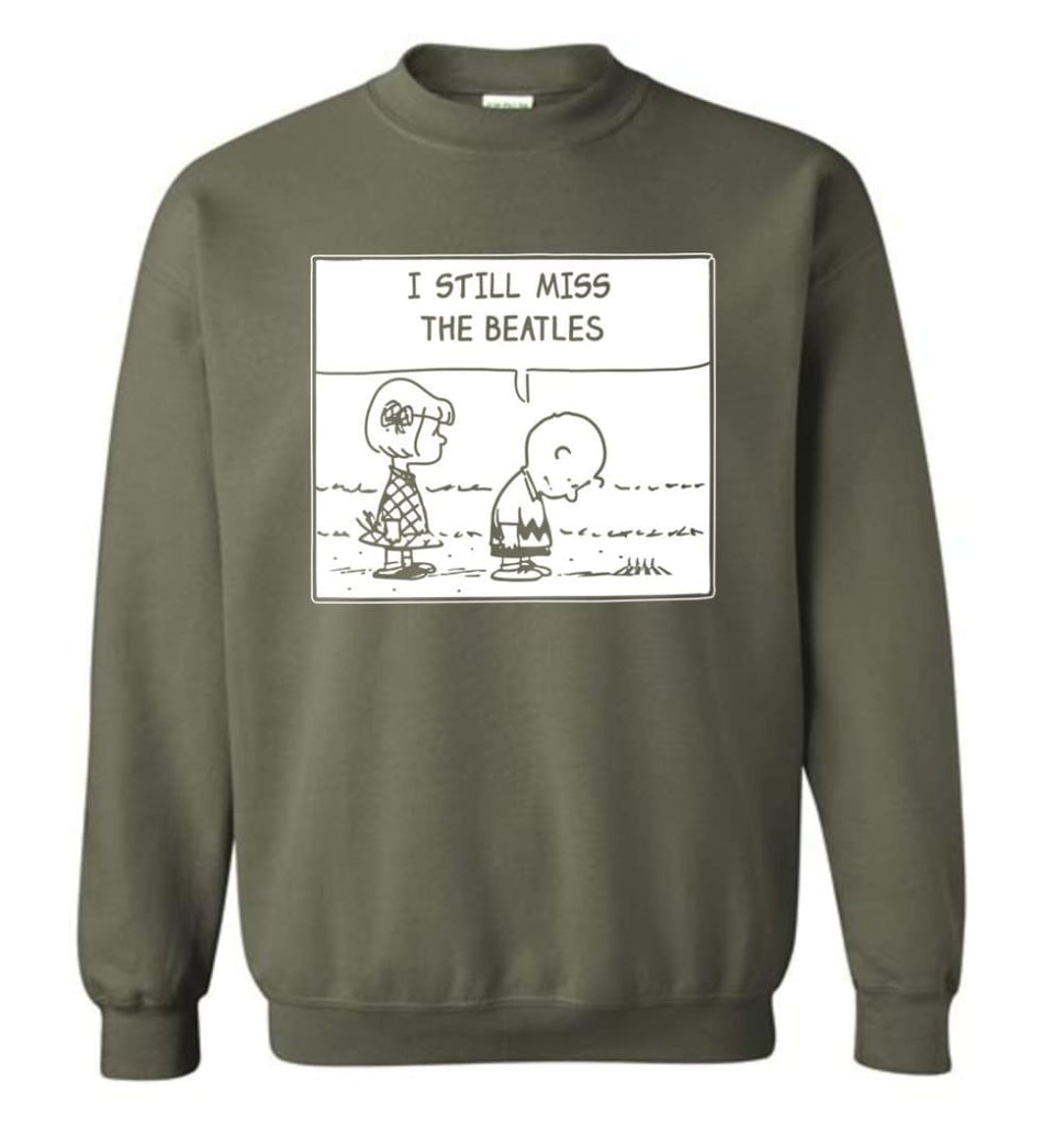 Peanuts Beatles T Shirt Charlie Brown I Still Miss The Beatles Sweatshirt - Military Green / M
