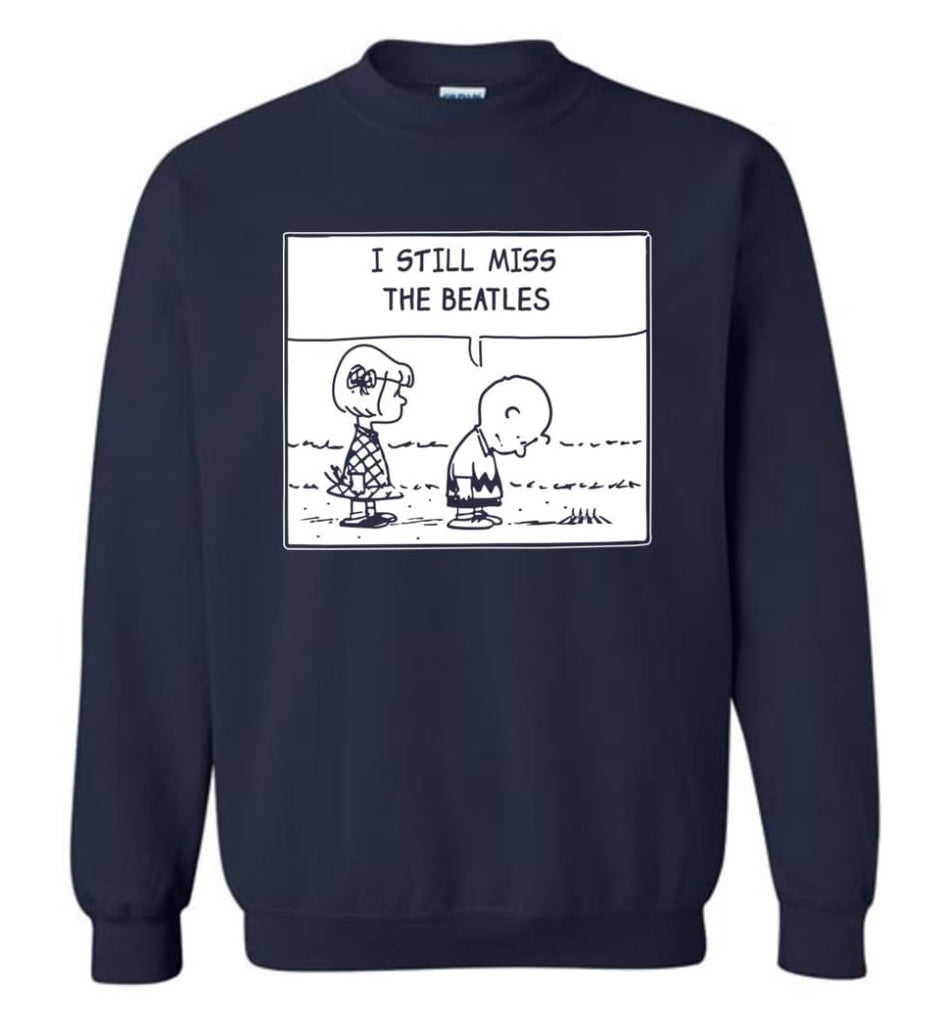 Peanuts Beatles T Shirt Charlie Brown I Still Miss The Beatles Sweatshirt - Navy / M