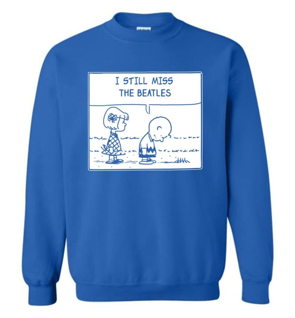 Peanuts Beatles T Shirt Charlie Brown I Still Miss The Beatles Sweatshirt - Royal / M