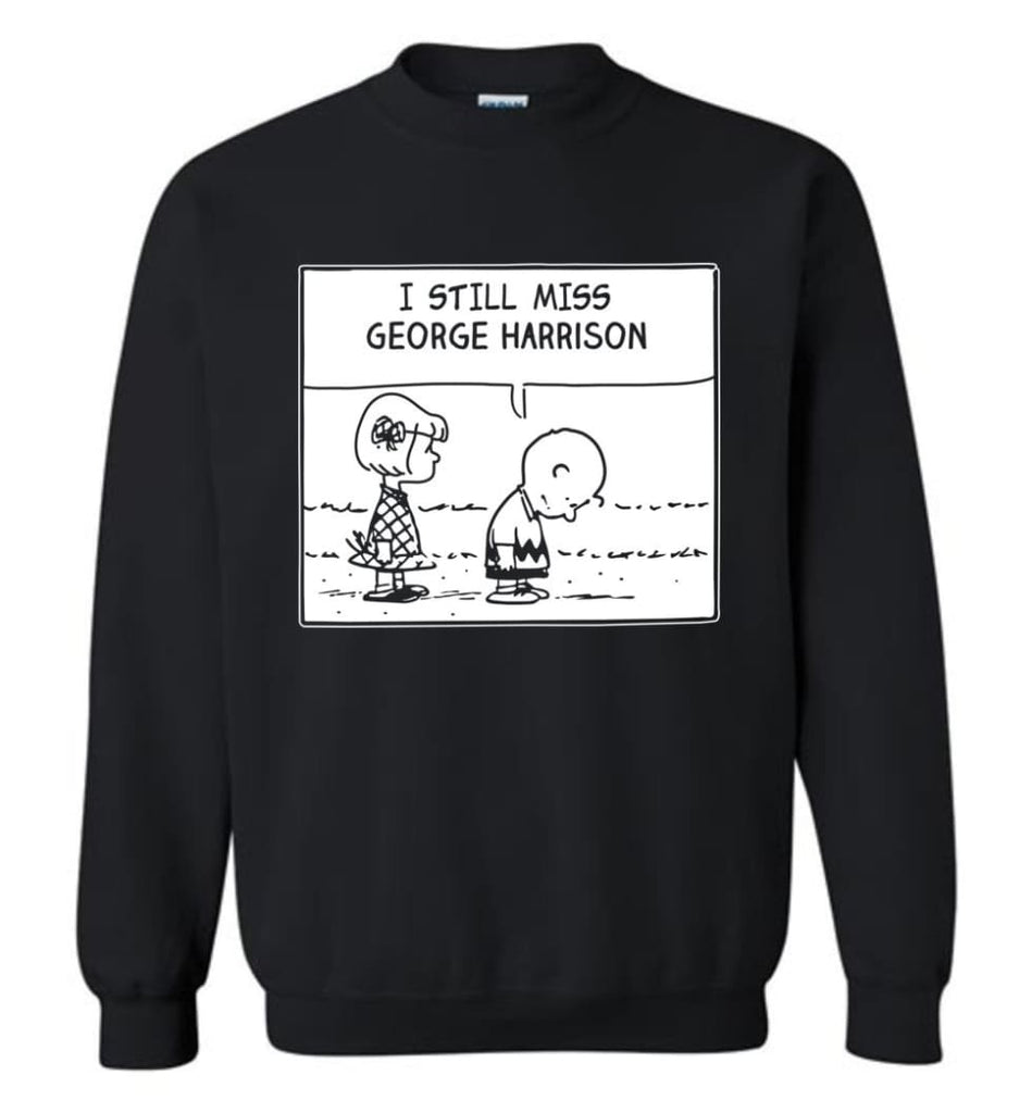 Peanuts George Harrison T Shirt Charlie Brown I Still Miss George Harrison Sweatshirt - Black / M