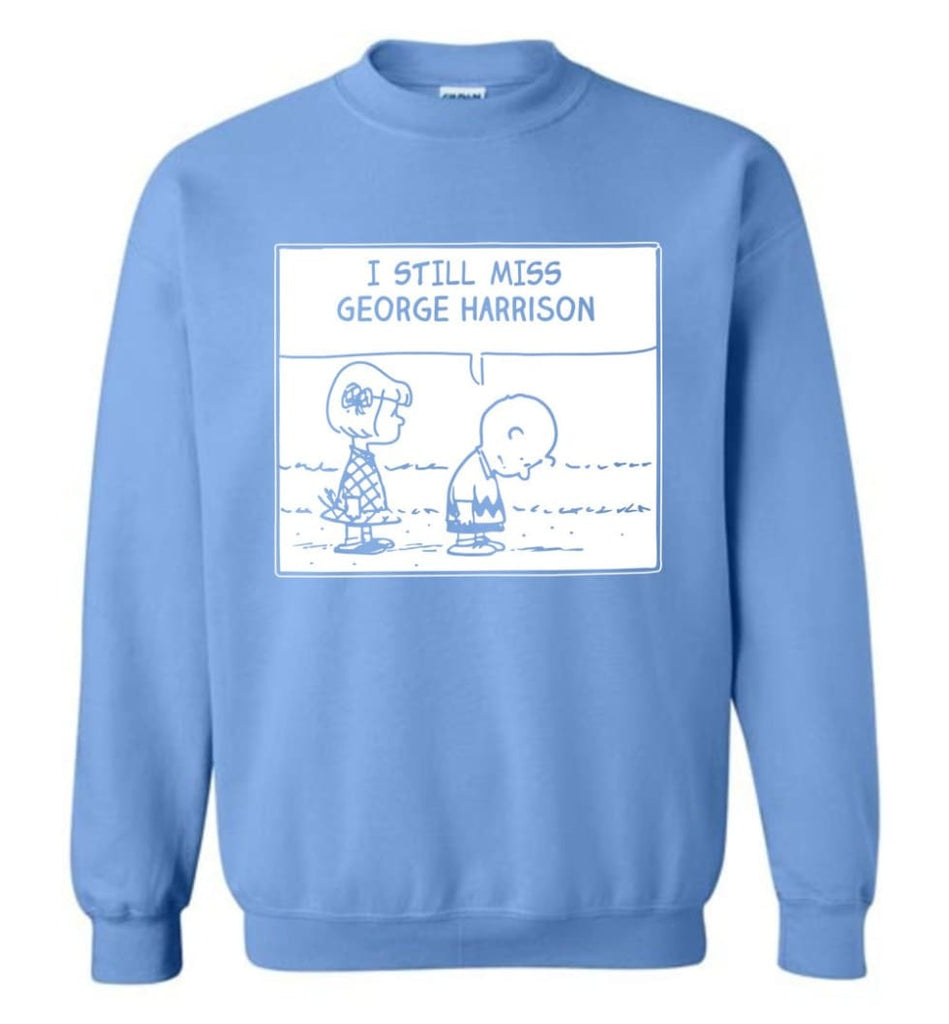 Peanuts George Harrison T Shirt Charlie Brown I Still Miss George Harrison Sweatshirt - Carolina Blue / M